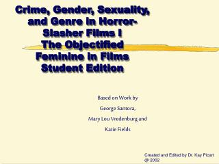 Crime, Gender, Sexuality, and Genre in Horror-Slasher Films  I The Objectified  Feminine in Films Student Edition