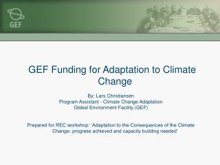 GEF Funding for Adaptation to Climate Change By: Lars Christiansen