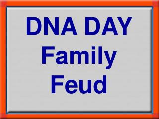DNA DAY Family Feud
