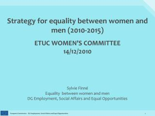 Strategy for equality between women and men (2010-2015) ETUC WOMEN'S COMMITTEE 14/12/2010