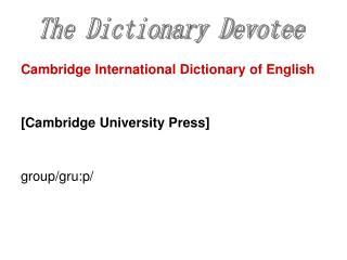Cambridge International Dictionary of English [Cambridge University Press]  group/gru:p/