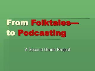 From  Folktales--- to  Podcasting