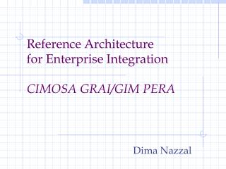 Reference Architecture for Enterprise Integration  CIMOSA GRAI/GIM PERA