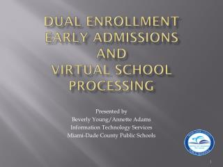 Dual Enrollment Early Admissions and  Virtual School     Processing