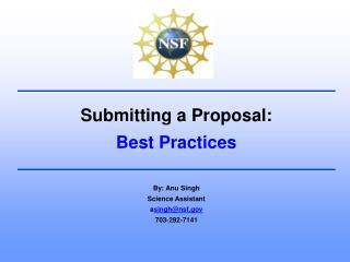 Submitting a Proposal: Best Practices By: Anu Singh Science Assistant a singh@nsf 703-292-7141