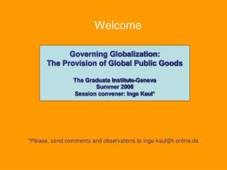 Governing Globalization: The Provision of Global Public Goods The Graduate Institute-Geneva