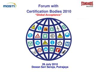 """Forum with Certification Bodies 2010 """"Global Acceptance"""" 26 July 2010"""