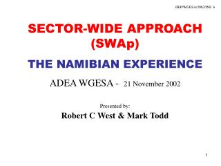 SECTOR-WIDE APPROACH (SWAp) THE NAMIBIAN EXPERIENCE ADEA WGESA -   21 November 2002 Presented by: