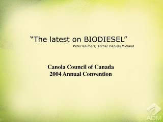 """The latest on BIODIESEL"" Peter Reimers, Archer Daniels Midland"
