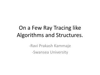 On a Few Ray Tracing like Algorithms and Structures.