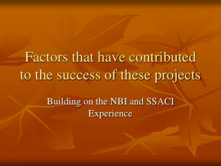 Factors that have contributed to the success of these projects