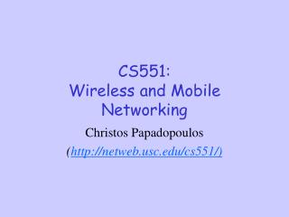CS551: Wireless and Mobile Networking