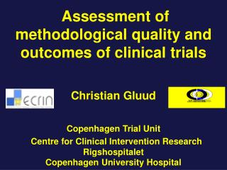 Assessment of methodological quality and outcomes of clinical trials Chris tian Gluud