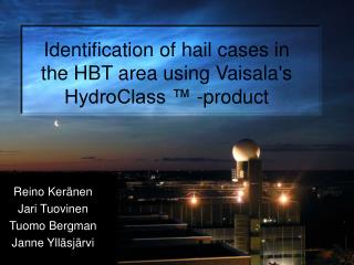Identification of hail cases in the HBT area using Vaisala's HydroClass ™ -product