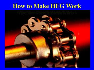 How to Make HEG Work
