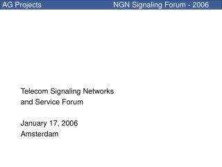 Telecom Signaling Networks and Service Forum January 17, 2006 Amsterdam