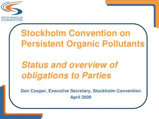 Don Cooper, Executive Secretary, Stockholm Convention April 2009