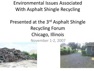 Environmental Issues Associated With Asphalt Shingle Recycling Presented at the 3 rd  Asphalt Shingle Recycling Forum Ch