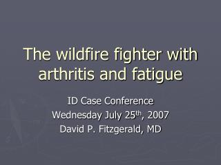 The wildfire fighter with arthritis and fatigue