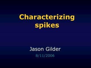 Characterizing spikes