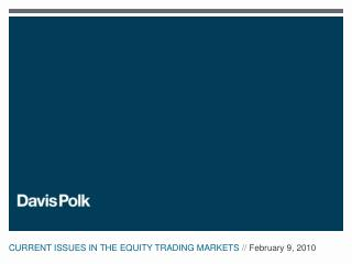 CURRENT ISSUES IN THE EQUITY TRADING MARKETS  //  February 9, 2010