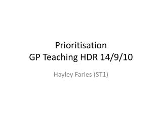 Prioritisation GP Teaching HDR 14/9/10
