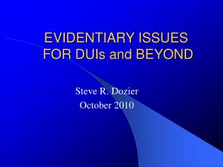 EVIDENTIARY ISSUES FOR DUIs and BEYOND