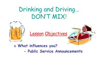Drinking and Driving… DON'T MIX !