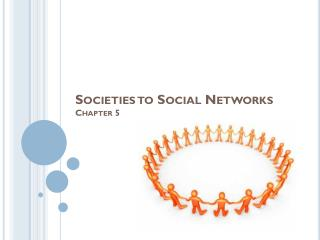 Societies to Social Networks Chapter 5