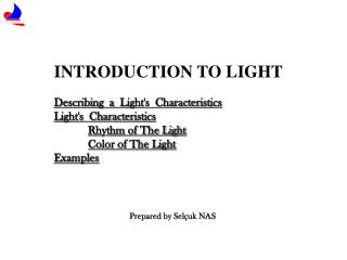 INTRODUCTION TO LIGHT  Describing  a  Lights  Characteristics  Lights  Characteristics  Rhythm of The Light  Color of Th