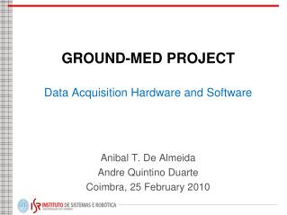 GROUND-MED PROJECT  Data Acquisition Hardware and Software	 Anibal T. De Almeida
