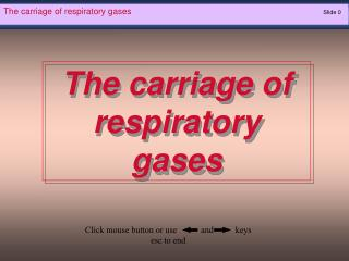 The carriage of respiratory gases  							Slide 0