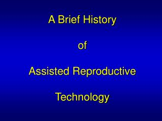 A Brief History of Assisted Reproductive  Technology