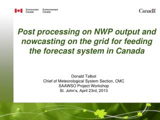 Post processing on NWP output and nowcasting on the grid for feeding the forecast system in Canada