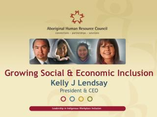 Growing Social & Economic Inclusion  Kelly J Lendsay  President & CEO
