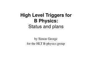 High Level Triggers for B Physics: Status and plans