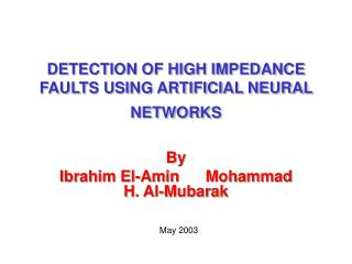 DETECTION OF HIGH IMPEDANCE FAULTS USING ARTIFICIAL NEURAL NETWORKS