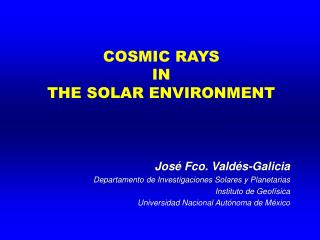 COSMIC RAYS  IN THE SOLAR ENVIRONMENT
