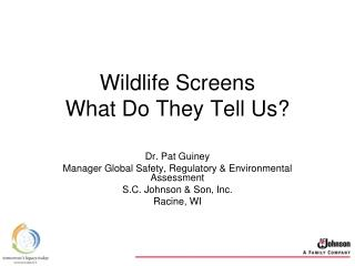 Wildlife Screens What Do They Tell Us?