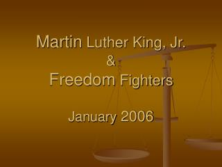 Martin Luther King, Jr.  Freedom Fighters  January 2006