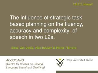 The influence of strategic task based planning on the fluency, accuracy and complexity  of speech in two L2s.