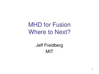 MHD for Fusion Where to Next?