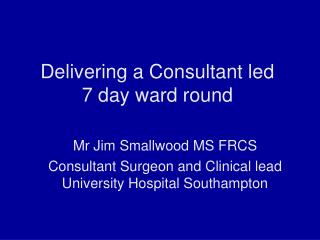 Delivering a Consultant led  7 day ward round