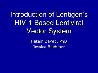 Introduction of Lentigen's HIV-1 Based Lentiviral Vector System