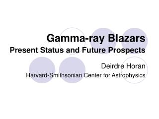 Gamma-ray Blazars Present Status and Future Prospects