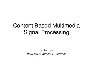 Content Based Multimedia Signal Processing