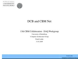 DCB and CBM Net 13th CBM Collaboration - DAQ Workgroup University of Heidelberg