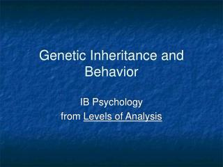 Genetic Inheritance and Behavior