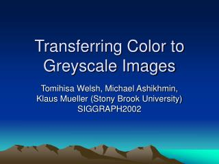Transferring Color to Greyscale Images