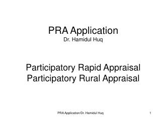 PRA Application Dr. Hamidul Huq Participatory Rapid Appraisal  Participatory Rural Appraisal